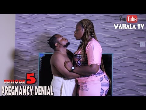 PREGNANCY DENIAL - SEASON 2 - EPISODE 5 - WAHALA TV