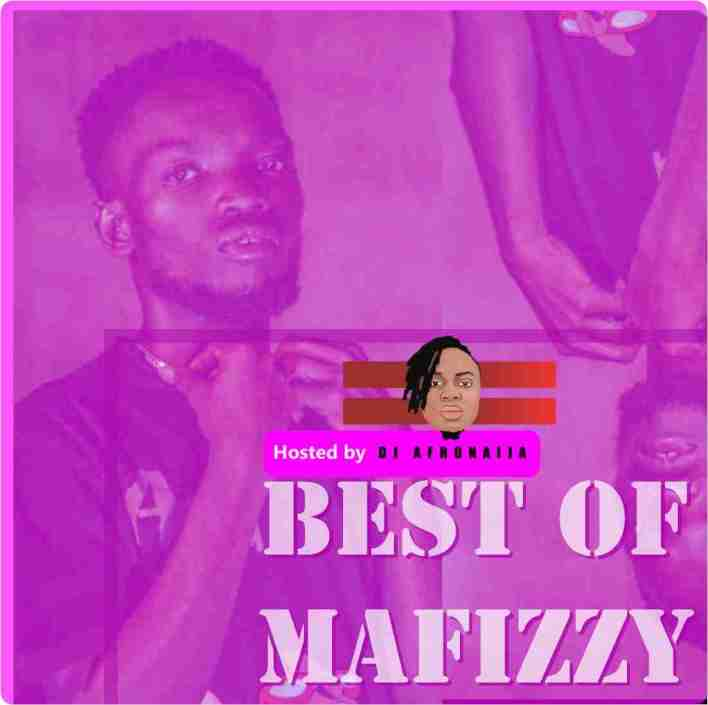 Dj AfroNaija - Best Of Mafizzy Mixtape
