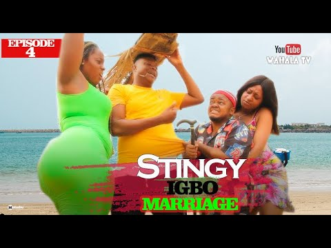 STINGY IGBO MARRIAGE 4 (WAHALA TV) EP 4