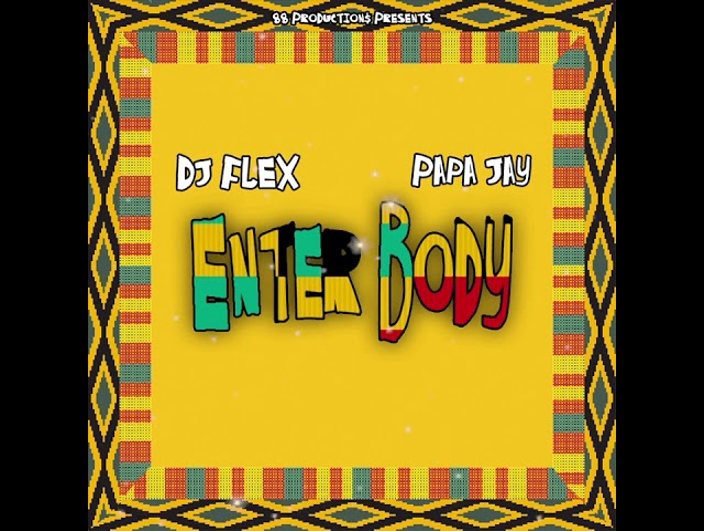 DJ Flex Ft. Papa Jay - Enter Body (Afrobeat)