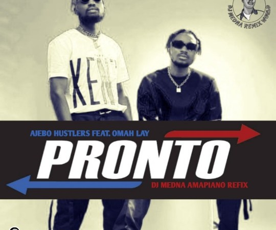 DJ Medna X Ajebo Hustlers Feat. Omah Lay - Pronto Amapiano Refix