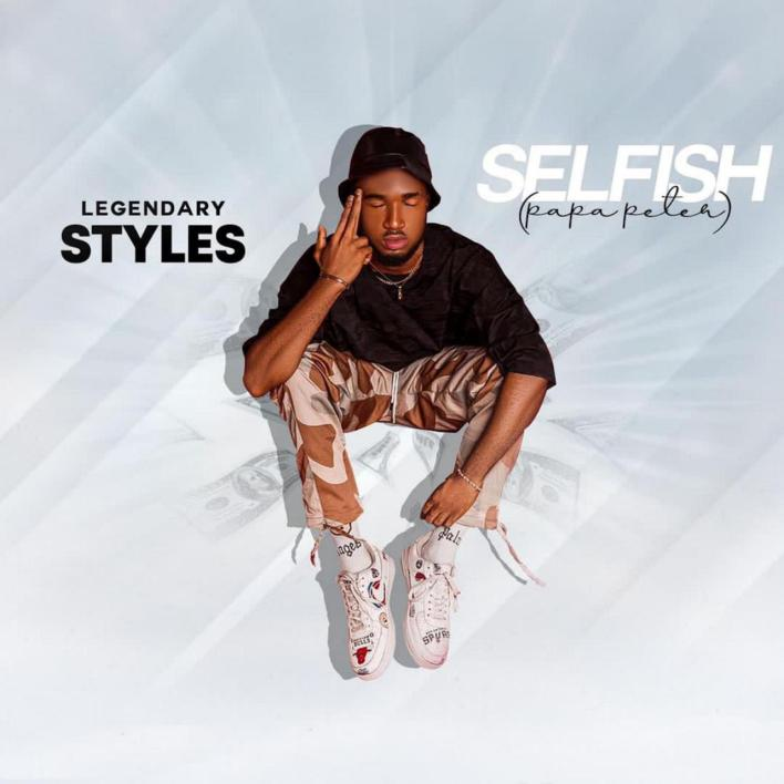 Legendary Styles - Selfish (Papa Peter)