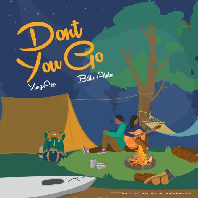 YungAce Ft. Bella Alubo - Don't You Go