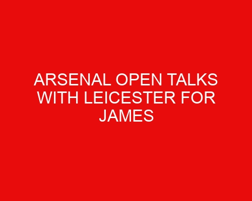 Arsenal open talks with Leicester for James Maddison