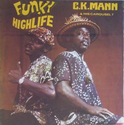 C. K. Mann & His Carousel 7 - Funky Highlife
