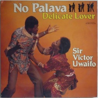 Sir Victor Uwaifo (Member Of The Order Of The Niger) No Palava - Delicate Lover album lp -afrosunny- african music online