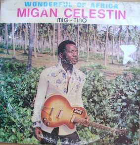 Migan Celestin – Mig-Tino - Wonderful Of Africa ALBUM LP -AFROSUNNY-AFRICAN MUSIC ONLINE-BENIN