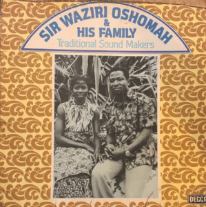 Sir Waziri Oshomah & His Family Traditional Sound Makers