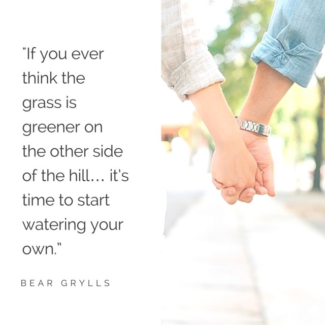 """%22If you ever think the grass is greener on the other side of the hill… it's time to start watering your own."""""""