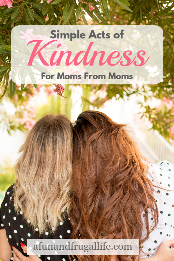 Simple Acts of Kindness for Moms from Moms from A Fun and Frugal Life