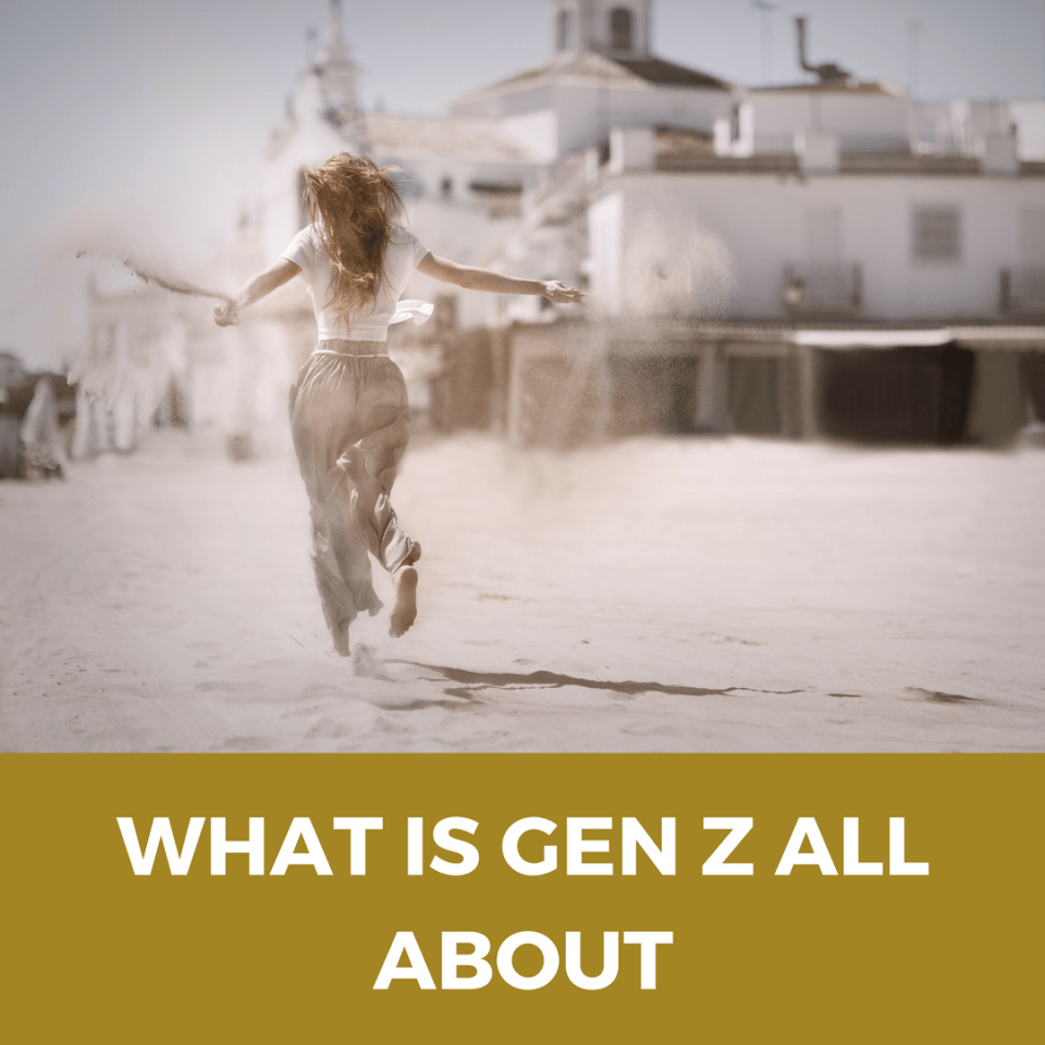 WHAT IS GEN Z ALL ABOUT