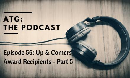 ATG The Podcast – Up & Comer Award Recipients Part 5