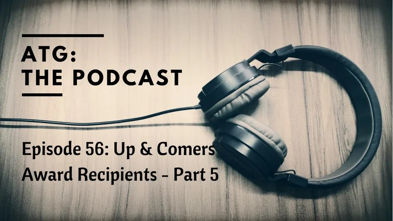 ATG The Podcast – Up & Comer Award Recipients Part 5