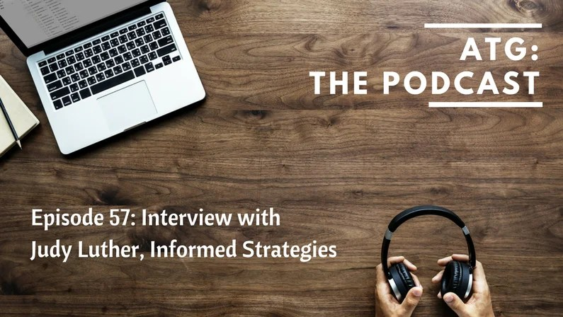 ATG the Podcast: Interview with Judy Luther, Informed Strategies
