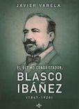 El último conquistador:Blasco Ibáñez(1867-1928), de Javier Varela
