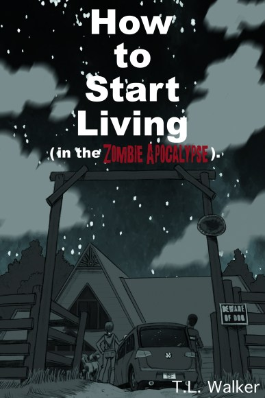 How to Start Living in the Zombie Apocalypse T.L. Walker