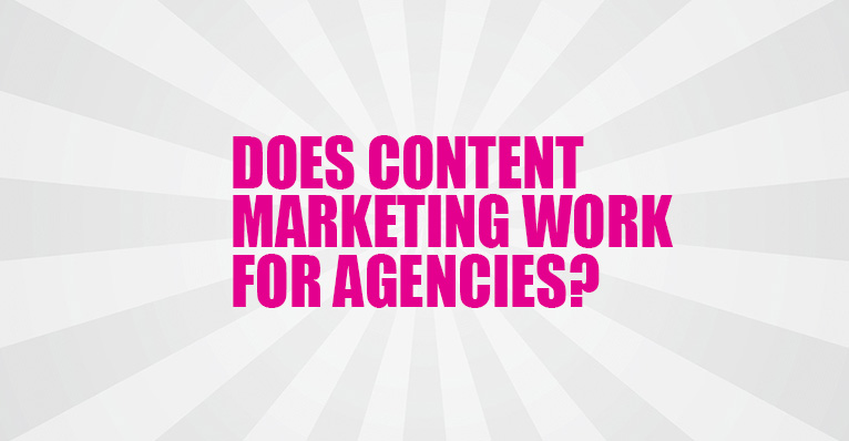 Does Content Marketing Work for Agencies?