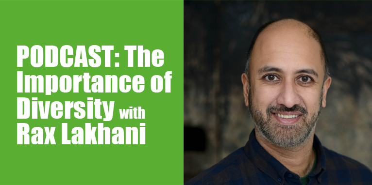 PODCAST: The Importance of Diversity with Rax Lakhani