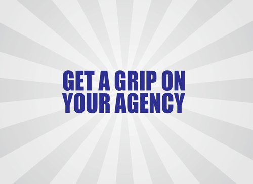 Get a Grip on Your Agency