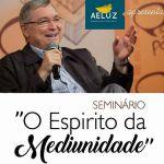 """Seminário """"O Espírito da Mediunidade"""" com Carlos Baccelli no AELUZ em São José do Rio Preto – SP"""