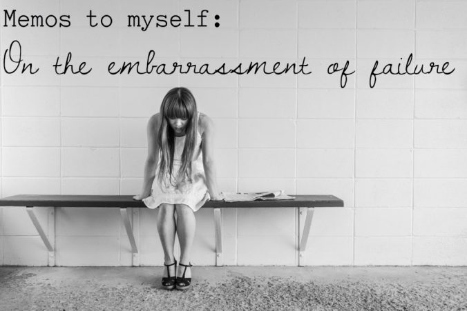 Memos to myself embarrassed by failure