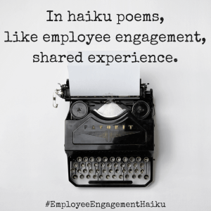 In haiku poems,like employee engagement,shared experience.