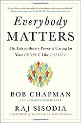 Everybody Matters: The Extraordinary Power of Caring for Your People Like Family-Bob Chapman and Raj Sisodia
