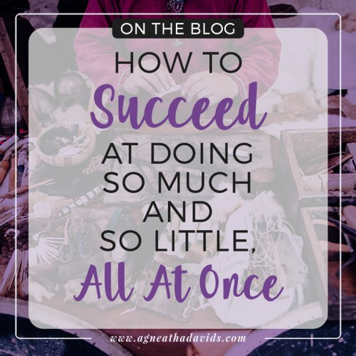 How to Succeed At Doing So Much And So Little, All At Once