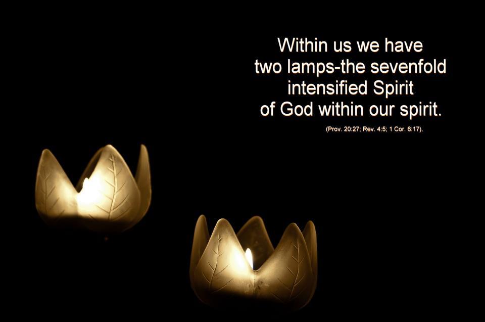 Dentro de Nosotros tenemos dos lámparas—el Espíritu de Dios siete veces intensificado dentro de nuestro espíritu (Proverbios. 20:27; Apocalipsis 4:5; 1 Cor. 6:17).