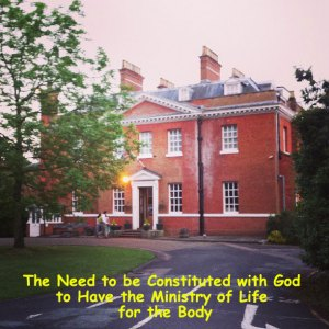 The Need to be Constituted with God to Have the Ministry of Life for the Body