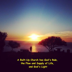 A Built-Up Church has God's Rule, the Flow and Supply of Life, and God's Light