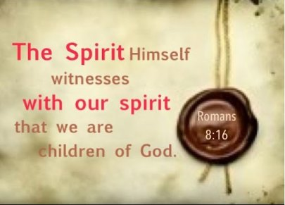 the Spirit Himself witnesses with our spirit that we are children of God (Rom 8:16)