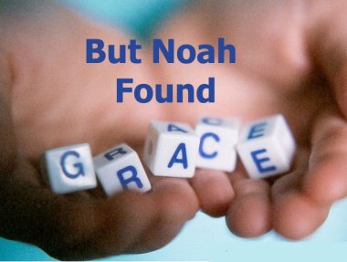 Seeing the True Situation of the Age We Live in and Finding Grace in the Eyes of God - But Noah Found Grace in the Eyes of Jehovah!