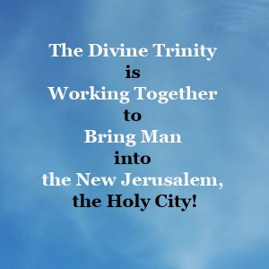 The Divine Trinity is Working Together to Bring us into the Holy City (the 12 gates)