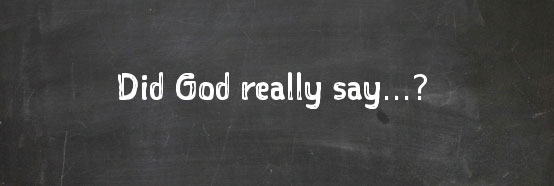 Did God Really Say...?
