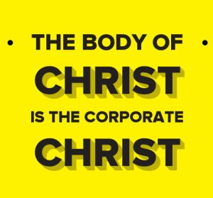 The Body of Christ, the Corporate Christ, Carries out God's Administration Today