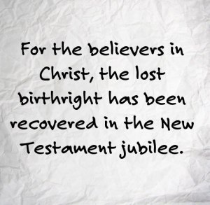 In the New Testament Jubilee the Birthright is Shifted from Israel to the Church