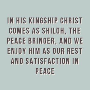 In His Kingship Christ Comes as the Peace Bringer: We Enjoy Him as our Rest in Peace