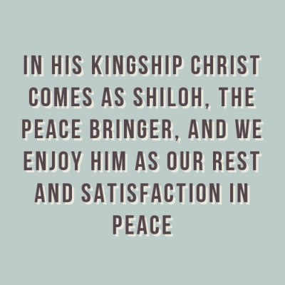 In His Kingship Christ Comes as Shiloh, the Peace Bringer, and We Enjoy Him as our Rest and Satisfaction in Peace