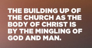 The Building up of the Church as the Body of Christ is by the Mingling of God and Man
