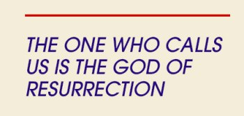 The One who Calls us is the God of Resurrection