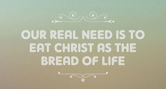 Our Real Need is to Eat Christ as the Bread of Life