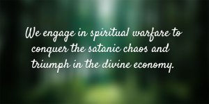 Being one with God to Conquer the Satanic Chaos and Triumph in the Divine Economy