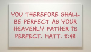 The Meaning of, You therefore shall be perfect as your heavenly Father is perfect
