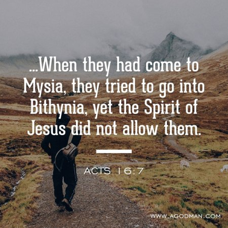 Acts 16:7 ...When they had come to Mysia, they tried to go into Bithynia, yet the Spirit of Jesus did not allow them.