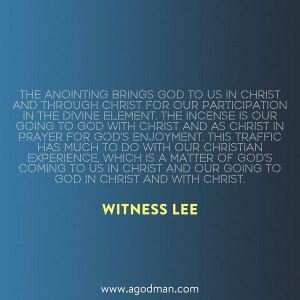The Anointing brings God to us and the Incense is our going to God with Christ!