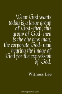 God wants a Group of God-men, the One New Man bearing God's Image to Express Him