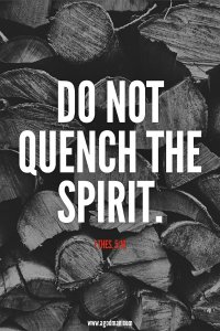 Not Quenching the Spirit but Fanning our Spirit into Flame to Serve God with Divine Fire