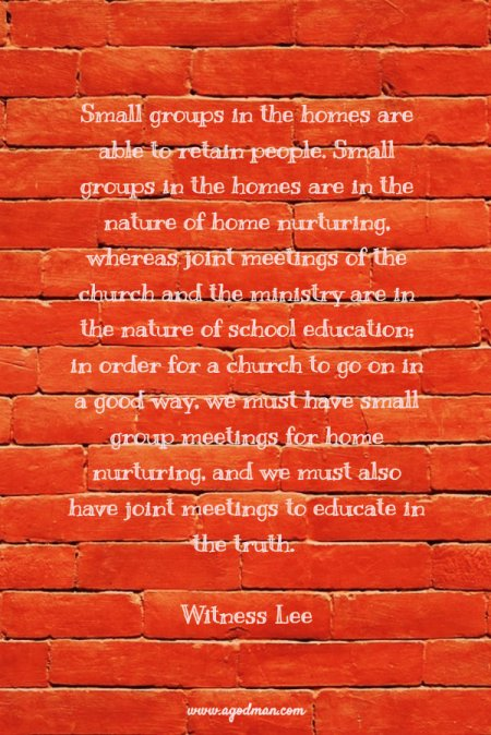 """The base for the increase and spread of the church is the establishing of small, vital group meetings in the homes. The """"defensive"""" function of the small groups is to uphold and restore the saints. The """"offensive"""" function of the small groups is to preach the gospel. Witness Lee"""
