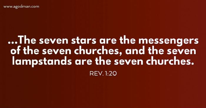 Rev. 1:20 ...The seven stars are the messengers of the seven churches, and the seven lampstands are the seven churches.